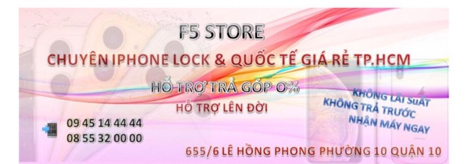 Cửa hàng F5 STORE CHUYÊN IPHONE LOCK GIÁ RẺ HCM