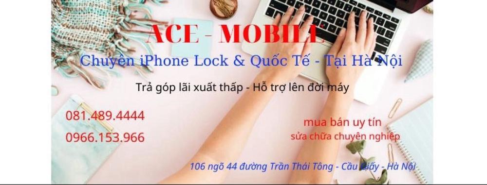 ACE-MOBILE - Chuyên iphone lock & quốc tế giá rẻ uy tín - chất lượng - tin cậy tại HÀ NỘI
