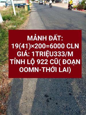 ⭐ BÁN LÔ ĐẤT 6000M MT TỈNH LỘ 922 CŨ. THỚI LAI, CT